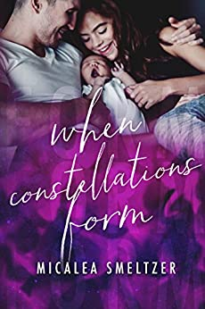 When Constellations Form (Light in the Dark Book 4) by [Smeltzer, Micalea]