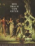 img - for Der Traum Vom Gl ck: Die Kunst des Historismus in Europa: Band 1(Beitr ge)/ Band 2 (Katalog) book / textbook / text book