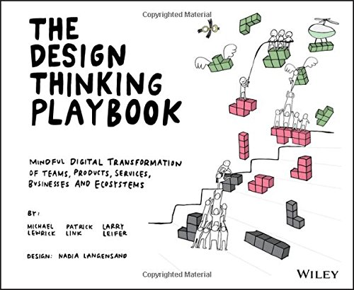 (The Design Thinking Playbook: Mindful Digital Transformation of Teams, Products, Services, Businesses and)