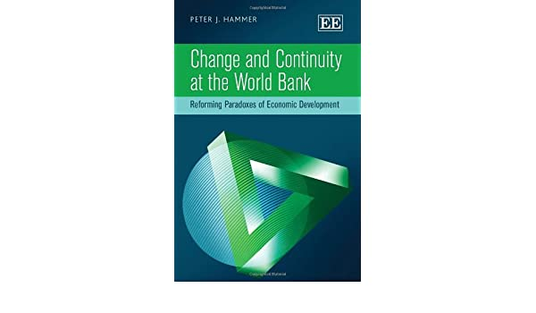 Reforming Paradoxes of Economic Development Change and Continuity at the World Bank