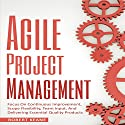 Agile Project Management: Focus on Continuous Improvement, Scope Flexibility, Team Input, and Delivering Essential Quality Products Audiobook by Robert Keane Narrated by Mike Davis