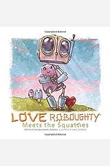 Love Roboughty: Meets the Squatties (Volume 2) Paperback