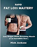 Rapid Fat Loss Mastery is the Intelligent Way To Lose Weight!!!      I have designed the absolute quickest way to shed body fat while retaining muscle mass.  Through years of study, trial and error, and coaching others, I have developed a protocol th...