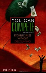 You Can Compete: Double Sales Without Discounting (Second Edition)