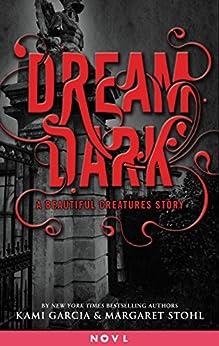 Dream Dark: A Beautiful Creatures Story (Dangerous Creatures) by [Garcia, Kami, Stohl, Margaret]