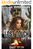 GHOST STORY: LOST TOUCH (Campfire Story - Priest Haunting - Troubled Girl - Rebellion - Anti-Prom Party - Lost Camping) Teen Romance Paranormal Short Story Folktale + Bonus by A New Free Life Books