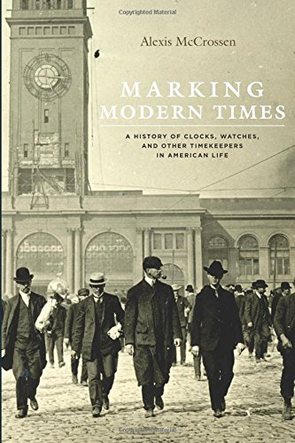 Download Marking Modern Times: A History of Clocks, Watches, and Other Timekeepers in American Life pdf
