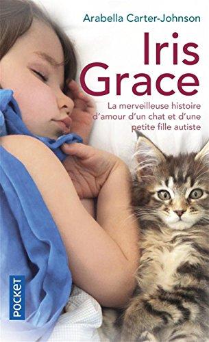 (Iris Grace : La petite fille qui s'ouvrit au monde grâce à un chat)