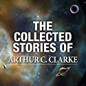 The Collected Stories of Arthur C. Clarke Hörbuch von Arthur C. Clarke Gesprochen von: Jonathan Davis, Ralph Lister, Ray Porter