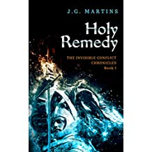 Holy Remedy (The Invisible Conflict Chronicles Book 1)