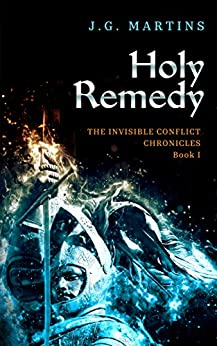 Holy Remedy (The Invisible Conflict Chronicles Book 1) by [Martins, J. G.]