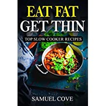 Eat Fat Get Thin: 230+ of The Very BEST Fat Burning Slow Cooker Recipes - Your Guide to Rapid Weight Loss© Includes One FULL Month Meal Plan (Upgraded Ketogenic Living Cookbook)