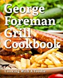 George Foreman Grill Cookbook: 101 Irresistible Indoor Grill Recipes For Busy People: Volume 1 (George Foreman Grill Cookbook Series)