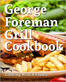 George foreman grill cookbook 101 irresistible indoor grill recipes turn on 1 click ordering for this browser fandeluxe Images