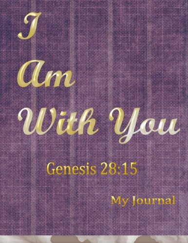 Genesis 28:15 I Am With You: Bible Verse Notebook/Journal with 110 Lined Pages (8.5 x 11) (My Inspirational Journal) (Volume 1)