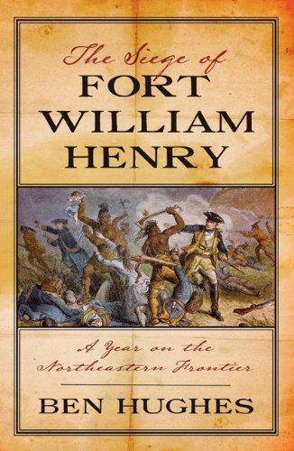 The Siege of Fort William Henry: A Year on the Northeastern Frontier PDF