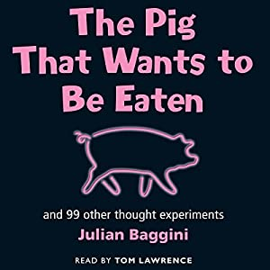 The Pig that Wants to be Eaten: And Ninety-Nine Other Thought Experiments Audiobook