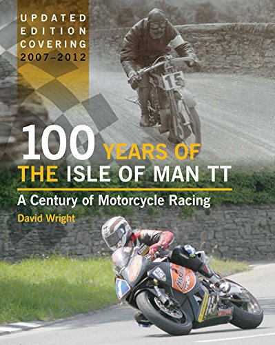 100 Years Of The Isle Of Man TT  A Century Of Motorcycle Racing   Updated Edition Covering 2007   2012