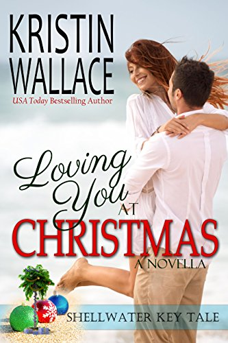 Loving You At Christmas (a holiday novella): Shellwater Key Tales by [Wallace, Kristin]