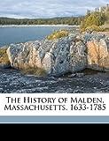 The History of Malden, Massachusetts, 1633-1785, Deloraine Pendre Corey, 1174013257