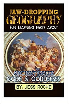 Jaw-Dropping Geography: Fun Learning Facts About Ancient Greek Gods & Goddesses: Illustrated Fun Learning For Kids: Volume 1