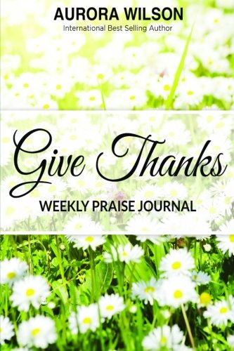 Give Thanks - Weekly Praise Journal