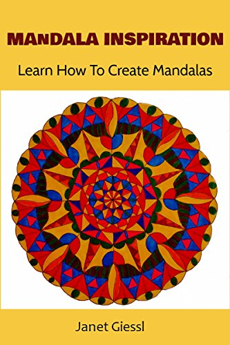 Mandala Inspiration: Learn How To Create Mandalas (Concentric Mandala, Lotus Flower Mandala, Flower of Life, Zendala)