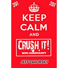 Keep Calm and CRUSH IT! with Christianity (201) (Holy Bible Insights Book 7)