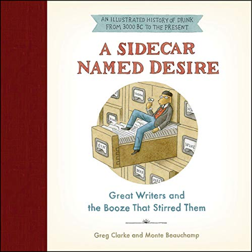 A Sidecar Named Desire: Great Writers and the Booze That Stirred Them by HarperCollins B and Blackstone Audio