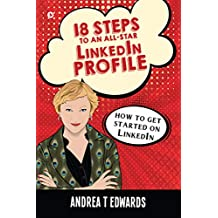18 Steps to an All-Star Linkedin Profile : How to get started on Linkedin (English Edition)