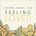 Feeling Loved: The Science of Nurturing Meaningful Connections and Building Lasting Happiness Audiobook by Jeanne Segal Narrated by Caroline McLaughlin