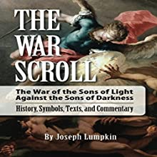 The War Scroll: The War of the Sons of Light Against the Sons of Darkness: History, Symbols, Texts, and Commentary Audiobook by Joseph Lumpkin Narrated by Dennis Logan