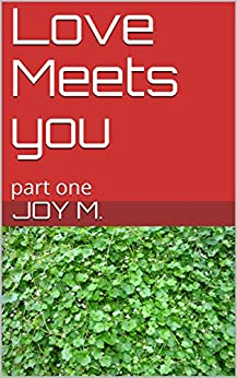 Love Meets you: part one by [M., Joy]