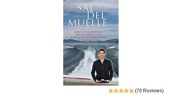 Amazon.com: Sal Del Muelle: Como fui de perderlo prácticamente todo a alcanzar una vida exitosa y plena en Dios. (Spanish Edition) eBook: Jovany Marrero: ...