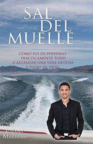 Sal Del Muelle: Como fui de perderlo prácticamente todo a alcanzar una vida exitosa y