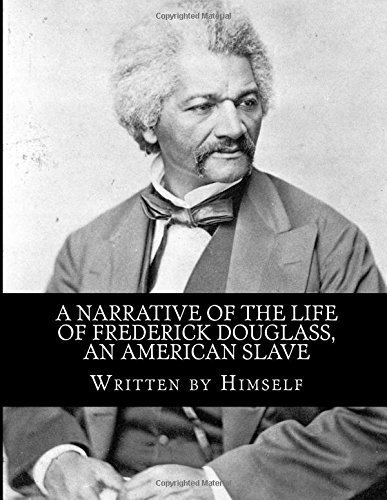 A Narrative of the Life of Frederick Douglass: An American Slave by Frederick Douglas (2015-08-16)