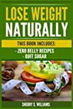 Lose Weight Naturally: Zero Belly Recipes, Quit Sugar (Weight Loss Motivation, Lose Weight Without Losing Taste, Tips, Stay Healthy, Detox)