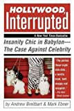 img - for Andrew Breitbart: Hollywood, Interrupted : Insanity Chic in Babylon--The Case Against Celebrity (Paperback); 2005 Edition book / textbook / text book