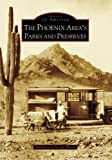 Front cover for the book The Phoenix Area's Parks and Preserves (AZ) (Images of America) by Donna Hartz