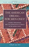 The American Dream-- for Men Only Gender, Immigration, and the Assimilation of Israelis in the United States, Lev Ari, Lilach, 1593322682