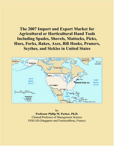 The 2007 Import and Export Market for Agricultural or Horticultural Hand Tools Including Spades, Shovels, Mattocks, Picks, Hoes, Forks, Rakes, Axes, ... Scythes, and Sickles in United States
