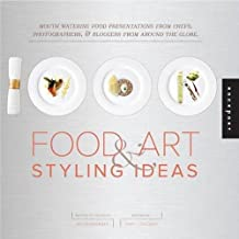 1,000 Food Art and Styling Ideas: Mouthwatering Food Presentations from Chefs, Photographers, and Bloggers from Around the Globe (1000 Series)