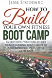 img - for How to Build Your Own Fitness Boot Camp: Everything you need to get money-making boot camps up and running - In as little as 90 days book / textbook / text book
