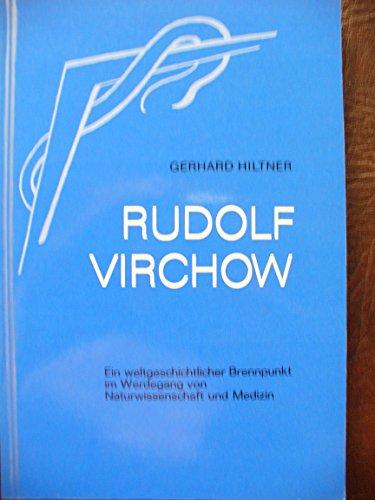 Rudolf Virchow: Ein weltgeschichtl. Brennpunkt im Werdegang von Naturwiss. u. Medizin (Menschenwesen und Heilkunst) (German Edition)