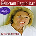 The Reluctant Republican: My Fight for the Moderate Majority | Barbara F. Olschner