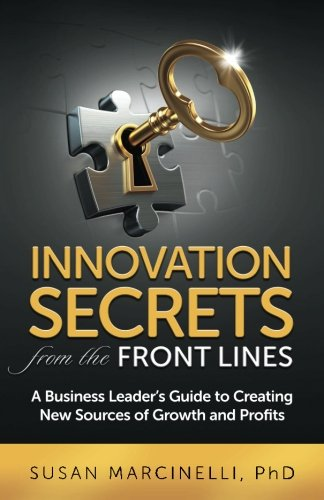 Innovation Secrets from the Front Lines: A Business Leader's Guide to Creating New Sources of Growth and Profits pdf