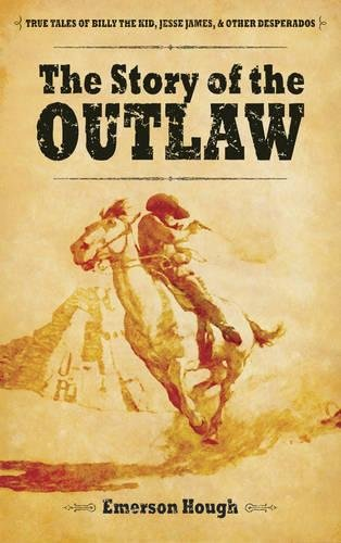 The Story of the Outlaw: True Tales of Billy the Kid, Jesse James, and Other Desperadoes (Dover Books on Americana)