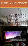 Streaming Devices + Streaming Services: Reviews, comparisons, and step-by-step instructions (Alternatives to Cable TV: Cable Cutting Book 2)