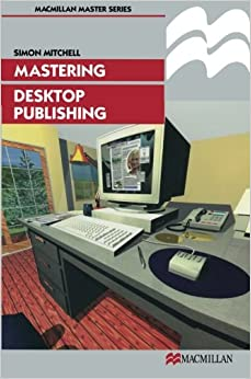 Mastering Desktop Publishing (Palgrave Master Series)
