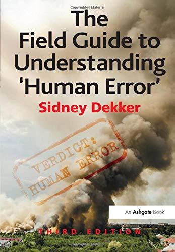 The Field Guide to Understanding 'Human Error' (The Field Guide To Understanding Human Error)